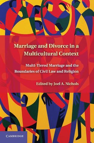 Marriage and Divorce in a Multi-Cultural Context: Multi-Tiered Marriage and the Boundaries of Civil Law and Religion