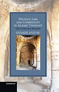 Politics, Law, and Community in Islamic Thought: The Taymiyyan Moment
