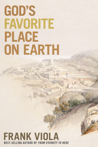 God's Favorite Place on Earth by Frank Viola