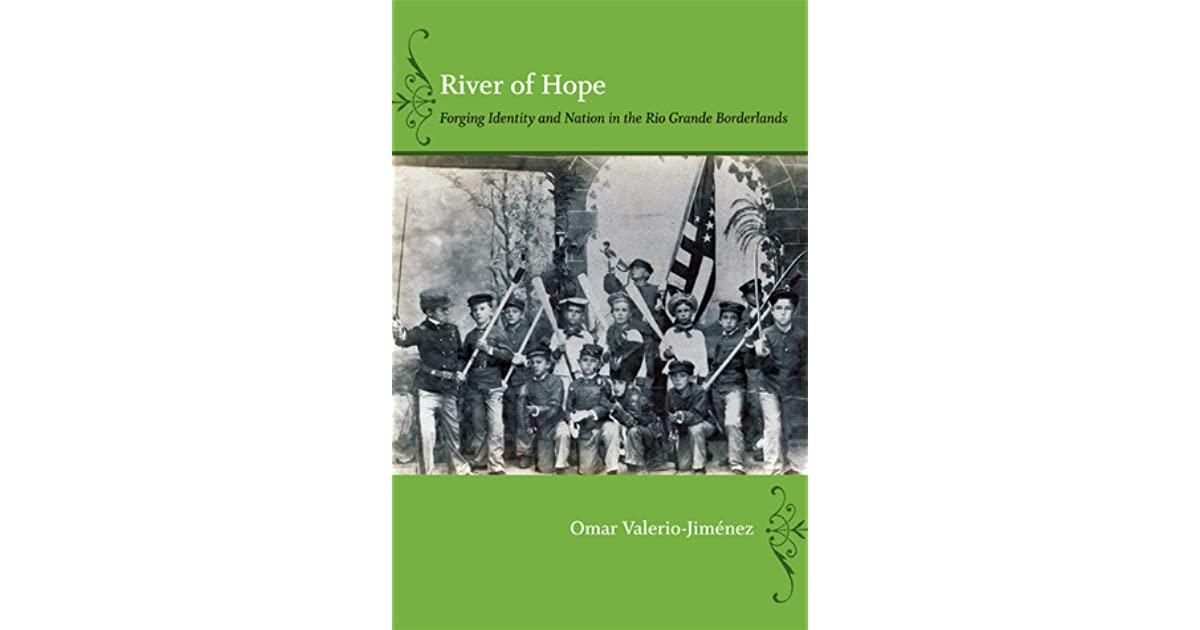 River of Hope: Forging Identity and Nation in the Rio Grande Borderlands