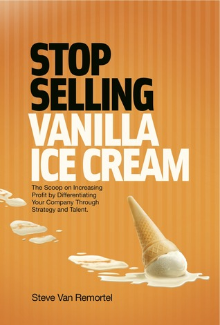 Stop Selling Vanilla Ice Cream: The Scoop on Increasing