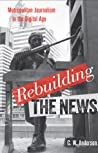 Rebuilding the News: Metropolitan Journalism in the Digital Age