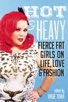 Hot & Heavy: Fierce Fat Girls on Life, Love & Fashion