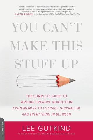 You Can't Make This Stuff Up by Lee Gutkind