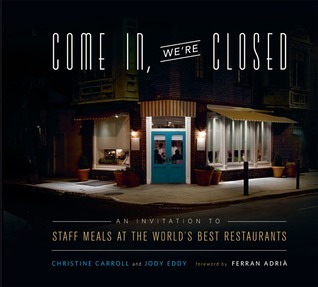 Come In, We're Closed-An Invitation to Staff Meals at the World's Best Restaurant