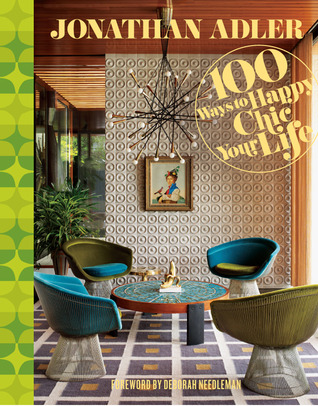 Jonathan Adler 100 Ways to Happy Chic Your Life by Jonathan Adler