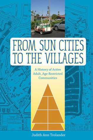 From Sun Cities to The Villages: A History of Active Adult, Age-Restricted Communities