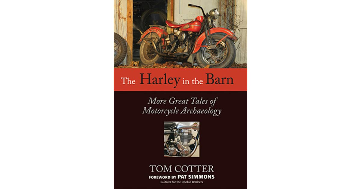 the harley in the barn more great tales of motorcycles archaeology