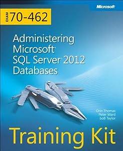 Training Kit (Exam 70-462): Administering Microsoft SQL Server 2012 Databases