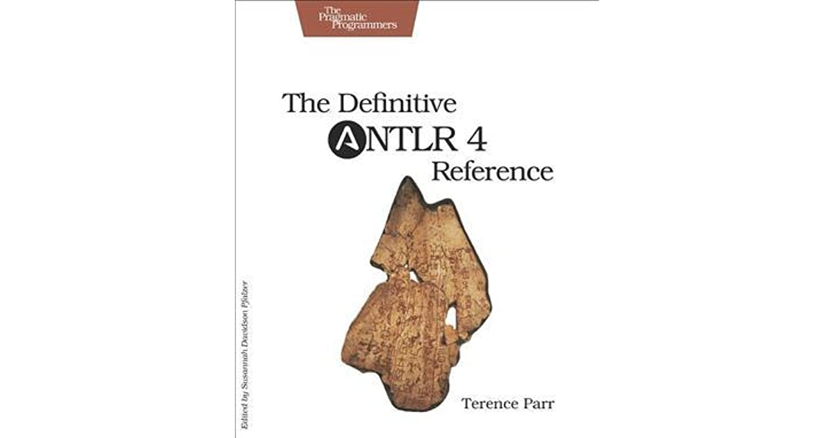 The Definitive ANTLR 4 Reference by Terence Parr