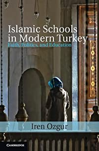 Islamic Schools in Modern Turkey: Faith, Politics, and Education