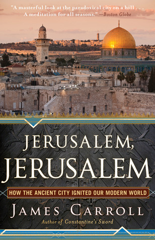 Jerusalem, Jerusalem: How the Ancient City Ignited Our