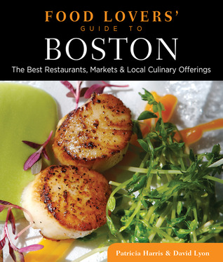 Food Lovers' Guide to Boston: The Best Restaurants, Markets & Local Culinary Offerings