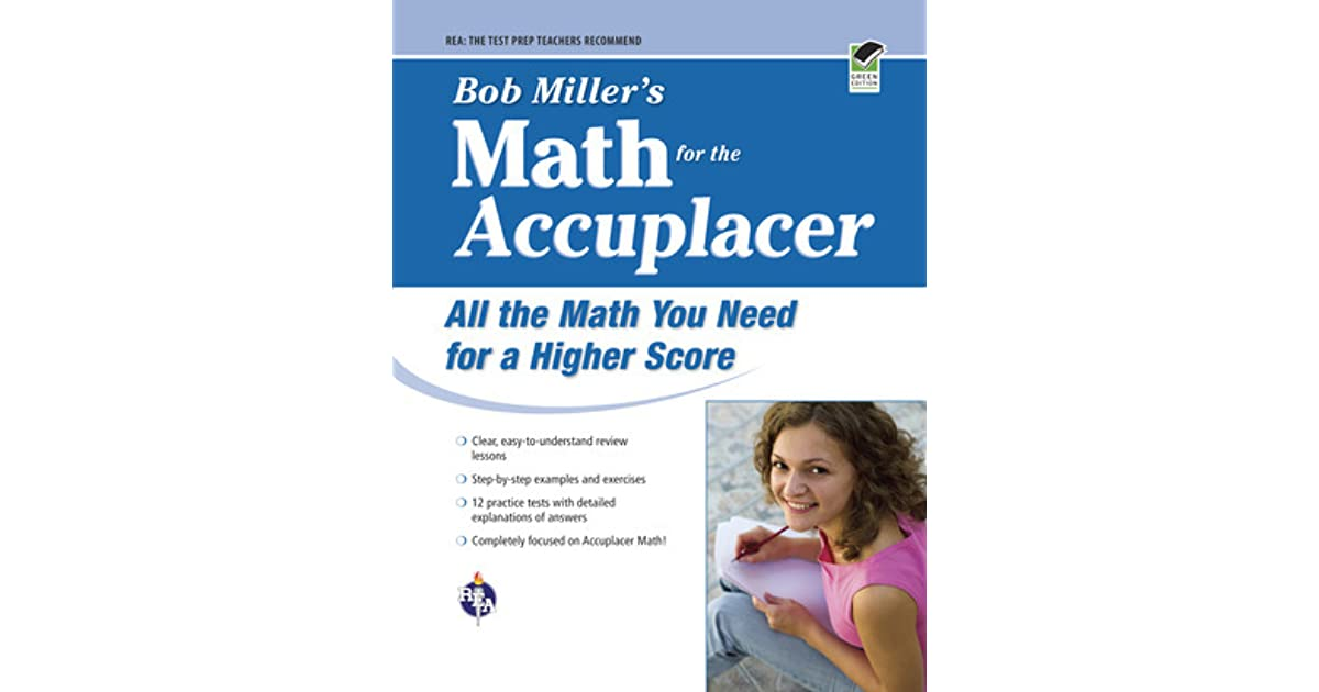 Bob Miller's Math for the Accuplacer: All the Math You Need for a