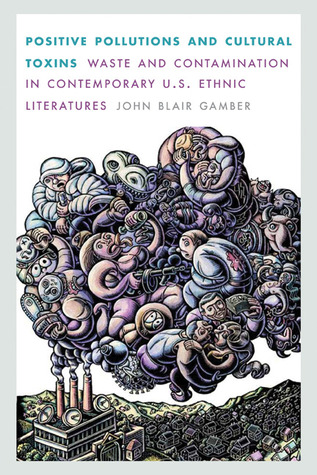 Positive Pollutions and Cultural Toxins: Waste and Contamination in Contemporary U.S. Ethnic Literatures