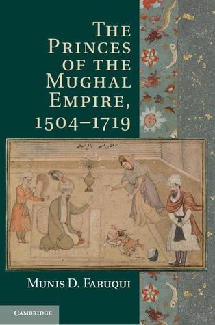 The Princes of the Mughal Empire, 1504-1719