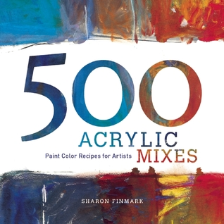 500 Acrylic Mixes by Sharon Finmark
