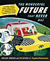Popular Mechanics The Wonderful Future that Never Was by Gregory Benford