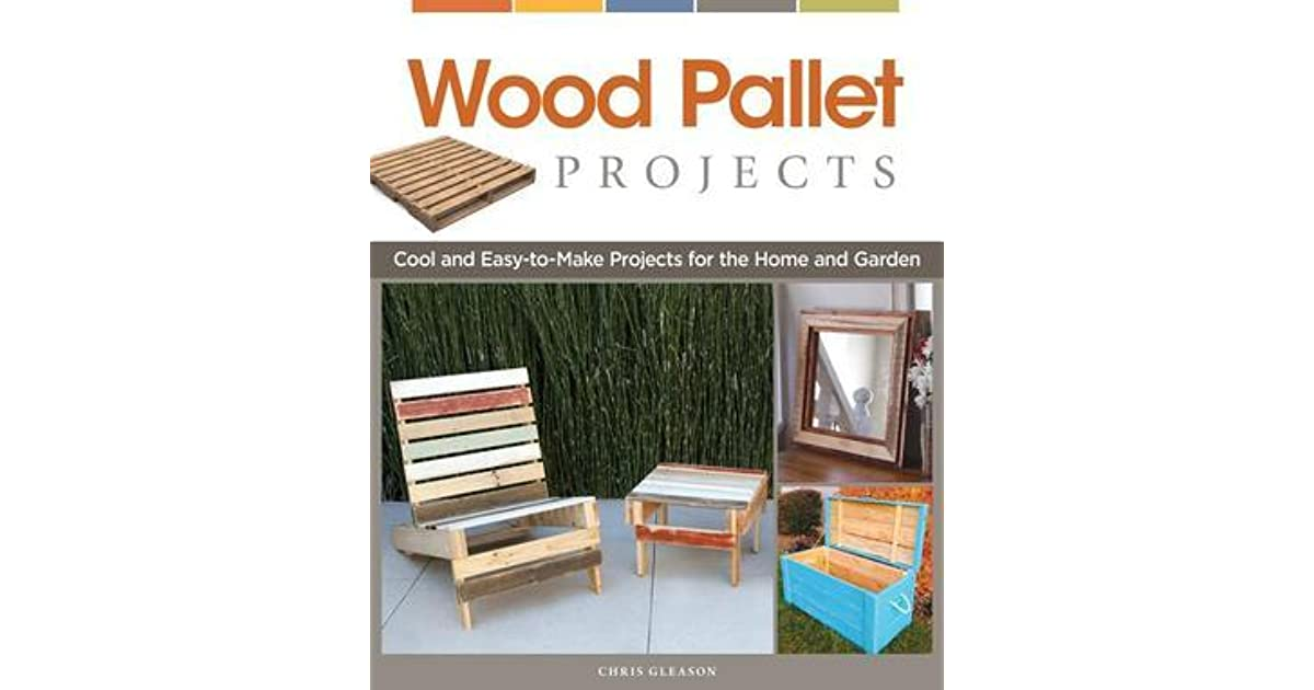 Wood Pallet Projects: Cool and Easy-to-Make Projects for the Home ...