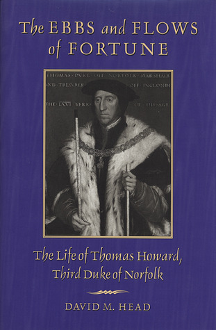 The Ebbs and Flows of Fortune: The Life of Thomas Howard, Third Duke of Norfolk