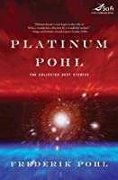 Platinum Pohl: The Collected Best Stories (Tom Doherty Associates)
