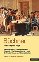 Buchner: Complete Plays: Danton's Death; Leonce and Lena; Woyzeck; The Hessian Courier; Lenz; On Cranial Nerves; Selected Letters