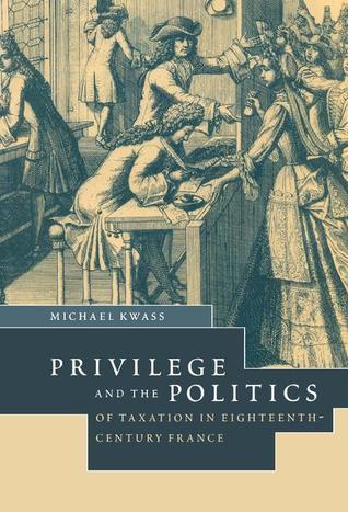 Privilege and the Politics of Taxation in Eighteenth-Century France: Liberté, Egalité, Fiscalité