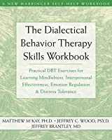 The Dialectical Behavior Therapy Skills Workbook: Practical Dbt Exercises for Learning Mindfulness, Interpersonal Effectiveness, Emotion Regulation, and Distress Tolerance