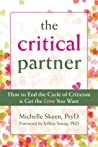 The Critical Partner: How to End the Cycle of Criticism and Get the Love You Want