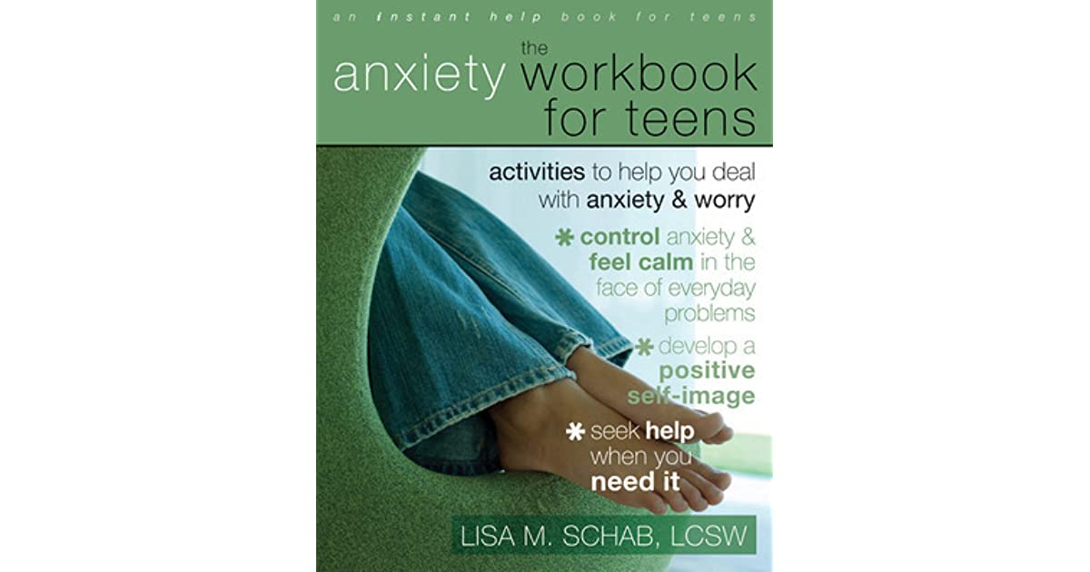 The Anxiety Workbook For Teens Activities To Help You Deal With