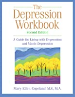 The Depression Workbook: A Guide for Living with Depression and Manic Depression