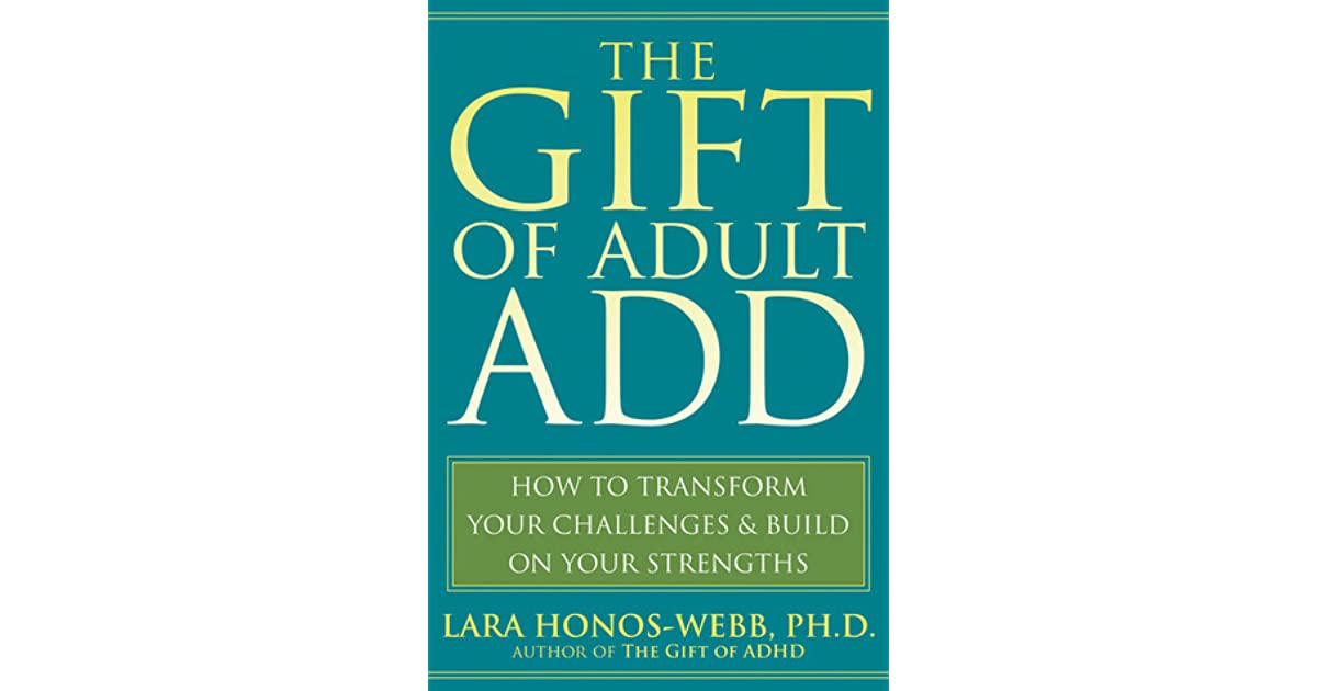f0f205540ce The Gift of Adult ADD  How to Transform Your Challenges and Build on Your  Strengths by Lara Honos-Webb