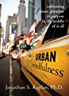 Urban Mindfulness: Cultivating Peace, Presence, and Purpose in the Middle of It All