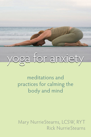 Yoga for Anxiety Meditations and Practices for Calming the Body and Mind