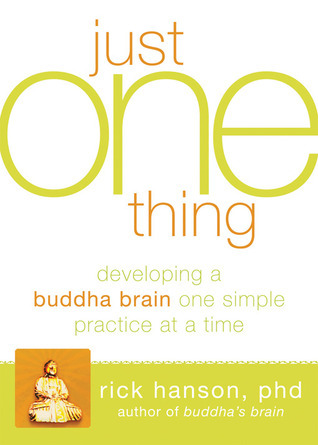 Just One Thing-Developing a Buddha Brain One Simple Practice at a Time