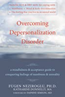 Overcoming Depersonalization Disorder: A Mindfulness & Acceptance Guide to Conquering Feelings of Numbness & Unreality