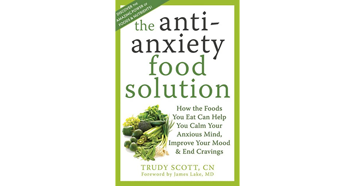 The antianxiety food solution how foods you eat can