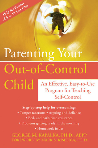 Parenting Your Out-of-Control Child by George M. Kapalka