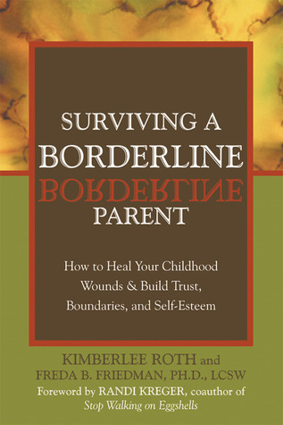 Surviving a Borderline Parent How to Heal Your Childhood Wounds and Build Trust, Boundaries, and Self-Esteem