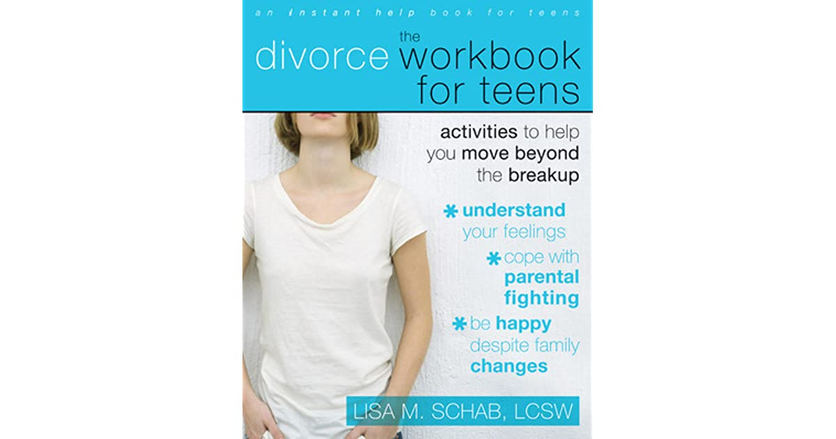 The Divorce Workbook For Teens Activities To Help You Move Beyond