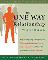 The One-Way Relationship Workbook: Step-by-Step Help for Coping With Narcissists, Egotistical Lovers, Toxic Coworkers, and Others Who Are Incredibly Self-Absorbed