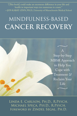 Mindfulness-Based Cancer Recovery: A Step-by-Step MBSR Approach to Help You Cope with Treatment and Reclaim Your Life