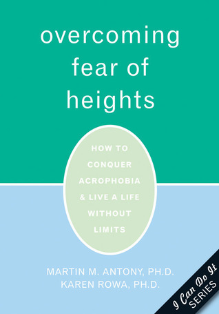 Overcoming Fear of Heights by Martin M. Antony