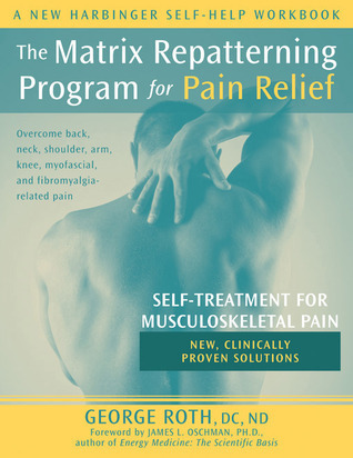 The-Matrix-Repatterning-Program-For-Pain-Relief-Self-treatment-For-Musculoskeletal-Pain-New-Harbinger-Self-Help-Workbook-