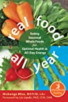 Real Food All Year: Eating Seasonal Whole Foods for Optimal Health and All-Day Energy