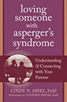 Loving Someone with Asperger's Syndrome: Understanding & Connecting with Your Partner