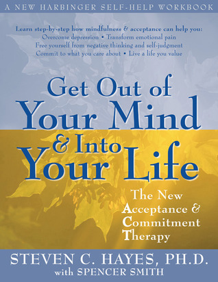 Get Out of Your Mind and Into Your Life: The New Acceptance and