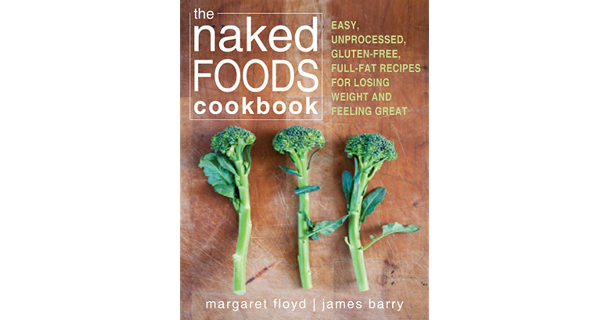 The naked foods cookbook easy unprocessed gluten free full fat the naked foods cookbook easy unprocessed gluten free full fat recipes for losing weight and feeling great by margaret floyd forumfinder Image collections