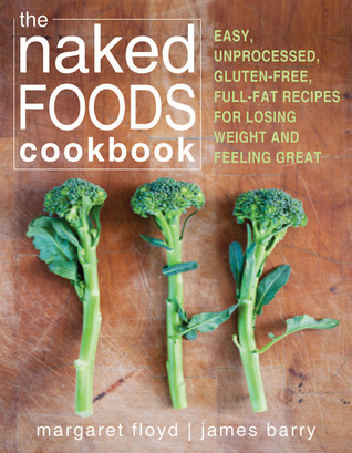 The Naked Foods Cookbook: Easy, Unprocessed, Gluten-Free, Full-Fat Recipes for Losing Weight and Feeling Great