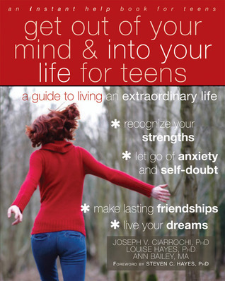 Get-Out-of-Your-Mind-and-Into-Your-Life-for-Teens